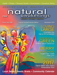 December 2016 Central Florida Natural Awakenings Magazine